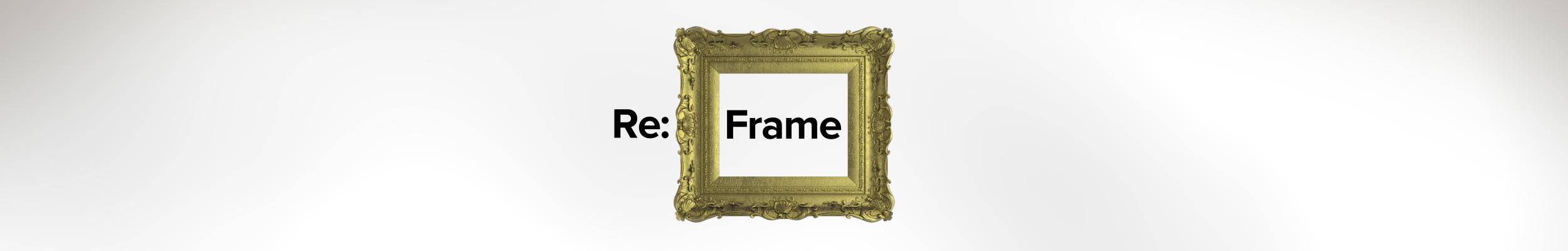 """""""Re:Frame"""""""